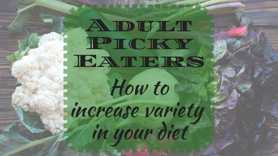 Adult picky eaters: how to increase variety in your diet
