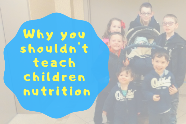 Why you shouldn't teach children nutrition
