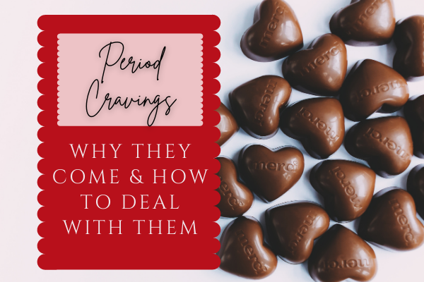 Period Cravings: why they come & how to deal with them