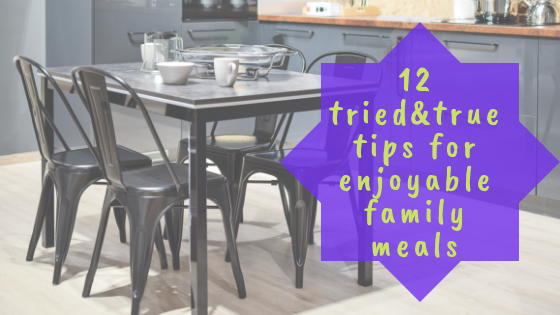 12 tried&true tips for enjoyable family meals