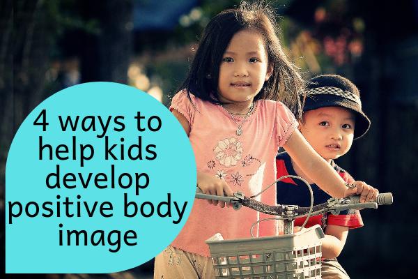 4 ways to help kids & teens develop positive body image